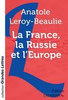 Couverture du livre « La France, la Russie et l'Europe » de Anatole Leroy-Beaulieu aux éditions Ligaran