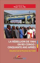 Couverture du livre « La rébellion de 1964 en RD Congo : cinquante ans après ; situation de la province de l'Uélé » de Roger Gaise aux éditions L'harmattan