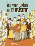 Couverture du livre « Les aventuriers du cubisme » de Julie Birmant et Pierre Fouillet aux éditions Steinkis