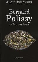 Couverture du livre « Bernard Palissy ; le secret des émaux » de Jean-Pierre Poirier aux éditions Pygmalion