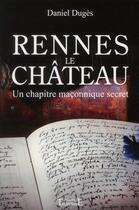 Couverture du livre « Rennes le château ; un chapitre maçonnique secret » de Daniel Duges aux éditions Trajectoire