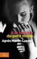 Couverture du livre « À la lumière du petit matin » de Agnes Martin-Lugand aux éditions Libra Diffusio
