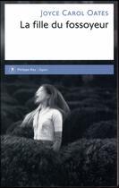 Couverture du livre « La fille du fossoyeur » de Joyce Carol Oates aux éditions Philippe Rey
