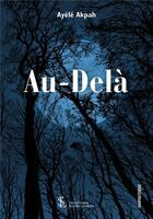 Couverture du livre « Au-delà » de Ayele Akpah aux éditions Sydney Laurent