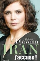 Couverture du livre « Iran : j'accuse ! » de Chahdortt Djavann aux éditions Grasset Et Fasquelle