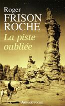 Couverture du livre « La piste oubliée » de Roger Frison-Roche aux éditions J'ai Lu
