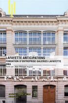 Couverture du livre « Lafayette anticipations fondation d'entreprise ; galerie Lafayette » de Hugron Jean-Philippe aux éditions Archibooks