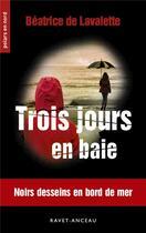 Couverture du livre « Trois jours en baie ; noirs desseins en bord de mer » de Beatrice De Lavalette aux éditions Ravet-anceau