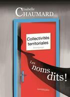 Couverture du livre « Collectivités territoriales : les noms dits ! » de Isabelle Chaumard aux éditions Melibee