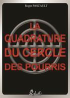 Couverture du livre « La quadrature du cercle des pourris » de Roger Pascault et Ati aux éditions Rebelle