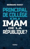 Couverture du livre « Principal de collège ou imam de la République ? » de Bernard Ravet aux éditions Kero