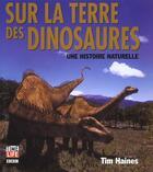 Couverture du livre « Sur La Terre Des Dinosaures ; Une Histoire Naturelle » de Tim Haines aux éditions Time-life