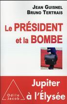 Couverture du livre « Le président et la bombe » de Jean Guisnel et Bruno Tertrais aux éditions Odile Jacob