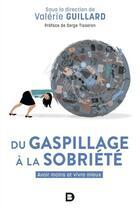 Couverture du livre « Du gaspillage à la sobriété ; avoir moins et vivre mieux » de Collectif et Valerie Guillard aux éditions De Boeck Superieur