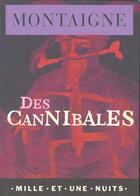 Couverture du livre « Des cannibales » de Michel De Montaigne aux éditions Mille Et Une Nuits