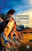 Couverture du livre « Chamanes célestes ; rencontres avec les grands guérisseurs de Mongolie » de Kevin Turner aux éditions Mamaeditions