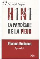 Couverture du livre « H1n 1,la pandemie de la peur » de Bernard Dugue aux éditions Xenia