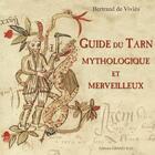 Couverture du livre « Guide du Tarn mythologique et merveilleux » de Bertrand De Vivies aux éditions Grand Sud