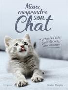 Couverture du livre « Mieux comprendre son chat ; toutes les clés pour décoder son langage » de Heather Dunphy aux éditions L'imprevu