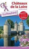 Couverture du livre « Guide du Routard ; châteaux de la Loire (édition 2017) » de Collectif Hachette aux éditions Hachette Tourisme