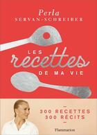 Couverture du livre « Les recettes de ma vie ; 300 recettes, 300 récits » de Perla Servan-Schreiber aux éditions Flammarion
