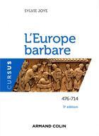 Couverture du livre « L'Europe barbare ; 476-714 (3e édition) » de Sylvie Joye aux éditions Armand Colin