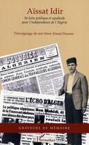 Couverture du livre « Aissat Idir ; Sa Lutte Politique Et Syndicale Pour L'Independance De L'Algerie » de Hassan Aissat aux éditions L'harmattan