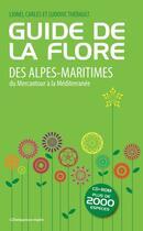 Couverture du livre « Guide de la flore des Alpes-Maritimes, du Mercantour à la Méditerranée » de Lionel Carles et Ludovic Thebault aux éditions Gilletta