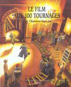 Couverture du livre « Le film aux 100 tournages » de Celine Puthier et Arthur Benedict aux éditions Grund
