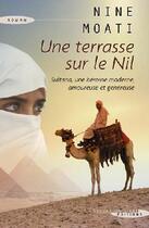 Couverture du livre « Une terrasse sur le nil ; Sultana, une héroïne moderne, amoureuse et généreuse » de Nine Moati aux éditions Succes Du Livre