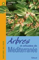 Couverture du livre « Arbres et arbustes de méditerranée » de Jean-Marie Polese aux éditions Edisud