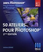 Couverture du livre « 50 ateliers pour Adobe Photoshop (2e édition) » de Jerome Lesage aux éditions Micro Application