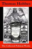 Couverture du livre « The Collected Political Works: Leviathan + De Cive (On the Citizen) + The Elements of Law + Behemoth, or The Long Parliament » de Thomas Hobbes aux éditions E-artnow