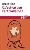 Couverture du livre « Qu'est-ce que l'art moderne? » de Denys Riout aux éditions Gallimard