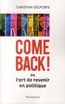 Couverture du livre « Comeback ! ou l'art de revenir en politique » de Christian Delporte aux éditions Flammarion