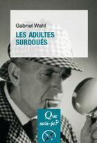 Couverture du livre « Les adultes surdoués » de Gabriel Wahl aux éditions Puf