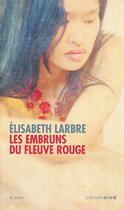 Couverture du livre « Les embruns du fleuve rouge » de Elisabeth Larbre aux éditions Carnets Nord