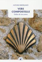 Couverture du livre « Vers Compostelle ; drôles de rencontres » de Antoine Bertrandy aux éditions Transboreal