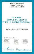Couverture du livre « La Crise ; Risque Ou Chance Pour La Communication ? » de Michel Fournet et Jean-Louis Martin aux éditions L'harmattan