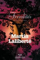 Couverture du livre « Frivolité » de Martin Laliberte aux éditions Quebecor