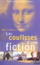 Couverture du livre « Da Vinci Code, Les Coulisses D'Une Fiction » de Regis Burnet et Paul Airiau aux éditions Cld