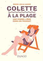 Couverture du livre « Colette à la plage ; une femme libre dans un transat » de Marie-Odile Andre aux éditions Dunod
