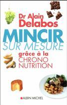 Couverture du livre « Mincir sur mesure grâce à la chrono-nutrition (édition 2012) » de Alain Delabos aux éditions Albin Michel