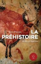 Couverture du livre « La Préhistoire, vérités et légendes » de Eric Pincas aux éditions Perrin