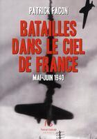 Couverture du livre « Batailles dans le ciel de France ; mai-juin 1940 » de Patrick Facon aux éditions Pascal Galode