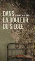 Couverture du livre « Dans la douleur du siècle » de Gilles Vincent aux éditions Atelier In8