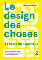 Couverture du livre « Le design des choses à l'heure du numérique » de Jean-Louis Frechin aux éditions Fyp