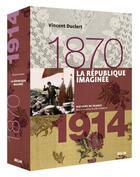 Couverture du livre « La République imaginée (1870 à 1914) » de Vincent Duclert aux éditions Belin