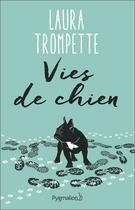 Couverture du livre « Vies de chien » de Laura Trompette aux éditions Pygmalion