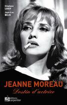 Couverture du livre « Jeanne Moreau, destin d'actrice » de Stephane Loisy et Jean-Luc Bejo aux éditions Editions Carpentier